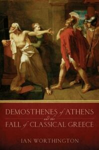 Ebook in inglese Demosthenes of Athens and the Fall of Classical Greece Worthington, Ian