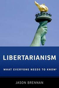 Libertarianism: What Everyone Needs to Know (R) - Jason Brennan - cover