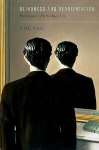 Blindness and Reorientation: Problems in Plato's Republic - C. D. C. Reeve - cover