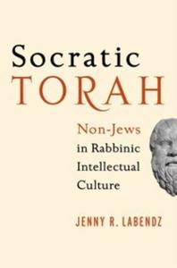 Ebook in inglese Socratic Torah: Non-Jews in Rabbinic Intellectual Culture Labendz, Jenny R.