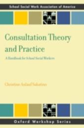 Consultation Theory and Practice: A Handbook for School Social Workers