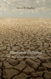 Ebook in inglese Abrahamic Religions: On the Uses and Abuses of History Hughes, Aaron W.