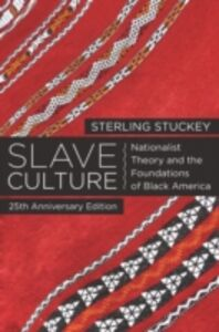 Ebook in inglese Slave Culture: Nationalist Theory and the Foundations of Black America Stuckey, Sterling