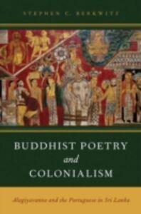 Ebook in inglese Buddhist Poetry and Colonialism: Alagiyavanna and the Portuguese in Sri Lanka Berkwitz, Stephen C.