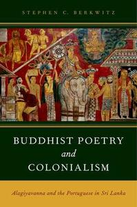 Buddhist Poetry and Colonialism: Alagiyavanna and the Portuguese in Sri Lanka - Stephen C. Berkwitz - cover