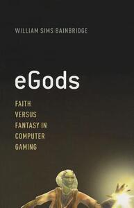 eGods: Faith versus Fantasy in Computer Gaming - William Sims Bainbridge - cover