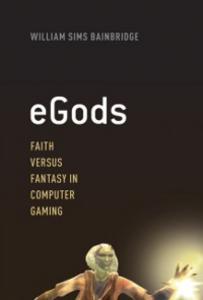 Ebook in inglese eGods: Faith versus Fantasy in Computer Gaming Bainbridge, William Sims