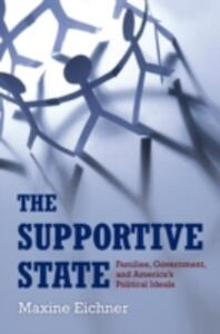 The Supportive State: Families, the State, and American Political Ideals - Maxine Eichner - cover