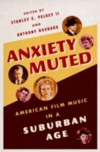 Foto Cover di Anxiety Muted: American Film Music in a Suburban Age, Ebook inglese di  edito da Oxford University Press