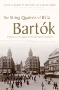 Ebook in inglese String Quartets of Bela Bartok: Tradition and Legacy in Analytical Perspective