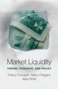 Ebook in inglese Market Liquidity: Theory, Evidence, and Policy Foucault, Thierry , Pagano, Marco , Roell, Ailsa