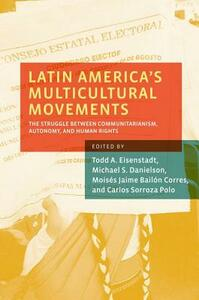 Latin America's Multicultural Movements: The Struggle Between Communitarianism, Autonomy, and Human Rights - cover