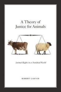 Ebook in inglese Theory of Justice for Animals: Animal Rights in a Nonideal World Garner, Robert