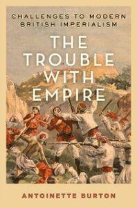 Foto Cover di Trouble with Empire: Challenges to Modern British Imperialism, Ebook inglese di Antoinette Burton, edito da Oxford University Press