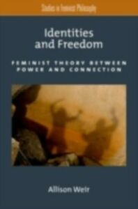 Ebook in inglese Identities and Freedom: Feminist Theory Between Power and Connection Weir, Allison