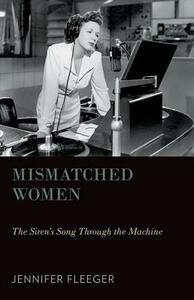Mismatched Women: The Siren's Song Through the Machine - Jennifer Fleeger - cover