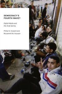 Foto Cover di Democracy's Fourth Wave?: Digital Media and the Arab Spring, Ebook inglese di Philip N. Howard,Muzammil M. Hussain, edito da Oxford University Press
