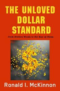 The Unloved Dollar Standard: From Bretton Woods to the Rise of China - Ronald I. McKinnon - cover