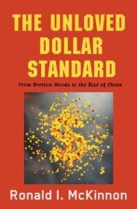 Foto Cover di Unloved Dollar Standard: From Bretton Woods to the Rise of China, Ebook inglese di Ronald I. McKinnon, edito da Oxford University Press