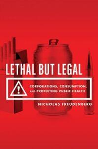 Foto Cover di Lethal But Legal: Corporations, Consumption, and Protecting Public Health, Ebook inglese di Nicholas Freudenberg, edito da Oxford University Press