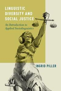 Linguistic Diversity and Social Justice: An Introduction to Applied Sociolinguistics - Ingrid Piller - cover