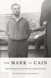 Mark of Cain: Guilt and Denial in the Post-War Lives of Nazi Perpetrators