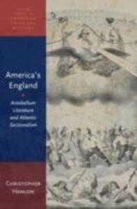 Ebook in inglese America's England: Antebellum Literature and Atlantic Sectionalism Hanlon, Christopher