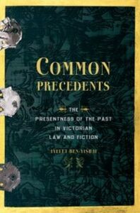Foto Cover di Common Precedents: The Presentness of the Past in Victorian Law and Fiction, Ebook inglese di Ayelet Ben-Yishai, edito da Oxford University Press