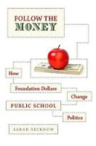 Follow the Money: How Foundation Dollars Change Public School Politics - Sarah Reckhow - cover