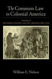 The Common Law in Colonial America: Volume II: The Middle Colonies and the Carolinas, 1660-1730 - William E. Nelson - cover