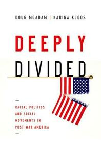 Deeply Divided: Racial Politics and Social Movements in Post-War America - Doug McAdam,Karina Kloos - cover