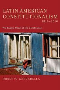 Ebook in inglese Latin American Constitutionalism,1810-2010: The Engine Room of the Constitution Gargarella, Roberto