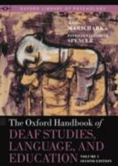 Oxford Handbook of Deaf Studies, Language, and Education, Volume 1