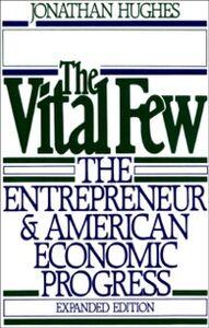 Ebook in inglese Vital Few: The Entrepreneur and American Economic Progress Hughes, Jonathan