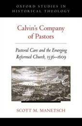 Calvins Company of Pastors: Pastoral Care and the Emerging Reformed Church, 1536-1609