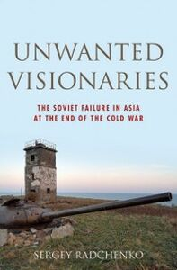 Foto Cover di Unwanted Visionaries: The Soviet Failure in Asia at the End of the Cold War, Ebook inglese di Sergey Radchenko, edito da Oxford University Press
