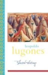 Ebook in inglese Leopold Lugones--Selected Writings Lugones, Leopoldo