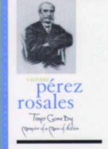 Ebook in inglese Times Gone By: Memoirs of a Man of Action Rosales, Vicente Perez