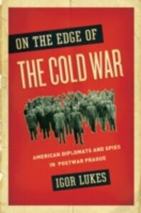 Ebook in inglese On the Edge of the Cold War: American Diplomats and Spies in Postwar Prague Lukes, Igor