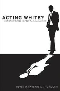 Ebook in inglese Acting White?: Rethinking Race in &quote;Post-Racial&quote; America Carbado, Devon W. , Gulati, Mitu