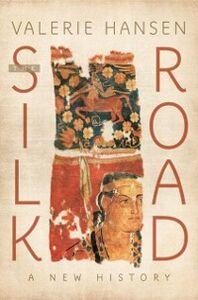 Ebook in inglese Silk Road: A New History Hansen, Valerie