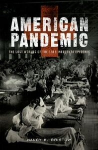 Ebook in inglese American Pandemic: The Lost Worlds of the 1918 Influenza Epidemic Bristow, Nancy K.