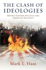Ebook in inglese Clash of Ideologies: Middle Eastern Politics and American Security Haas, Mark L.