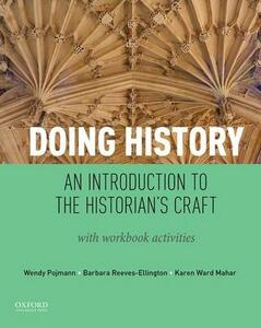 Doing History: An Introduction to the Historian's Craft, with Workbook Activities - Wendy Pojmann,Barbara Reeves-Ellington,Karen Mahar - cover