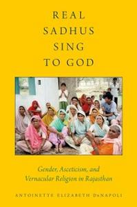 Ebook in inglese Real Sadhus Sing to God: Gender, Asceticism, and Vernacular Religion in Rajasthan DeNapoli, Antoinette Elizabeth