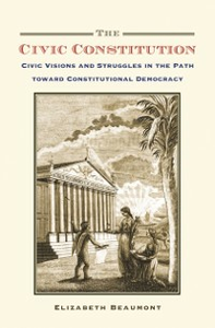 Ebook in inglese Civic Constitution: Civic Visions and Struggles in the Path toward Constitutional Democracy Beaumont, Elizabeth