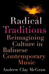 Radical Traditions: Reimagining Culture in Balinese Contemporary Music
