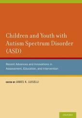 Children and Youth with Autism Spectrum Disorder (ASD): Recent Advances and Innovations in Assessment, Education, and Intervention