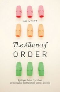 Foto Cover di Allure of Order: High Hopes, Dashed Expectations, and the Troubled Quest to Remake American Schooling, Ebook inglese di Jal Mehta, edito da Oxford University Press