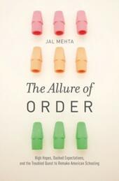 Allure of Order: High Hopes, Dashed Expectations, and the Troubled Quest to Remake American Schooling